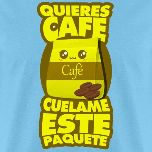 ¿Quieres Cafe? Cuelame este paquete - Men's T-Shirt