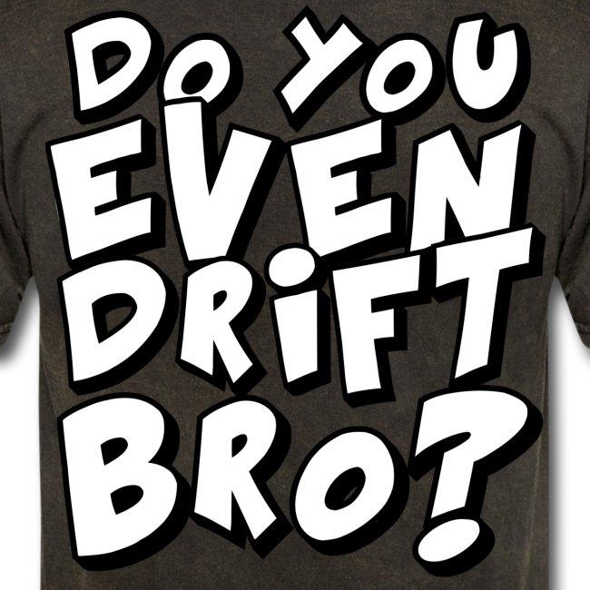 do you even drift bro T-Shirts