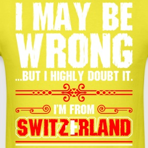 I May Be Wrong Im From Switzerland - Men's T-Shirt