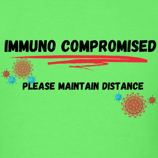"""""""Immuno Compromised, Please Maintain Distance"""""""