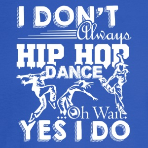 Always Hip Hop Dance Shirts - Men's Long Sleeve T-Shirt