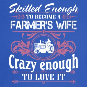 Skilled Enough To Become A Farmer's Wife T Shirt - Men's Long Sleeve T-Shirt