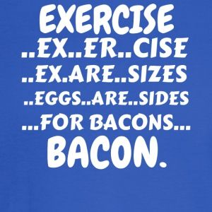 Exercise Bacon Shirt (Exercise Eggs Are Sides For - Men's Long Sleeve T-Shirt