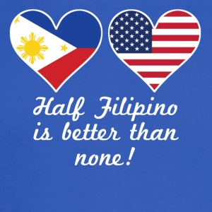 Half Filipino Is Better Than None - Men's Long Sleeve T-Shirt