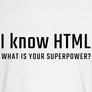 I know HTML - what is your superpower - Men's Long Sleeve T-Shirt