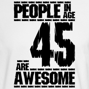 PEOPLE IN AGE 45 ARE AWESOME - Men's Long Sleeve T-Shirt