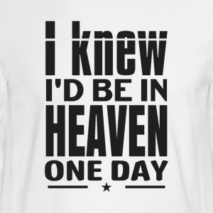 I knew id be in heaven one day - Men's Long Sleeve T-Shirt