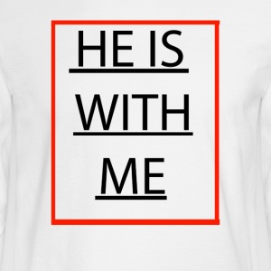 HE IS WITH ME - Men's Long Sleeve T-Shirt