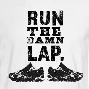 Run The Damn Lap! - Men's Long Sleeve T-Shirt