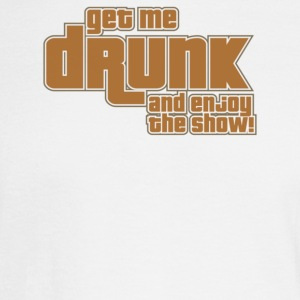 Get Me Drunk And Enjoy The Show - Men's Long Sleeve T-Shirt