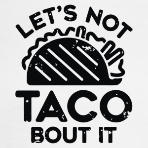 Lets Not Taco Bout It - Men's Long Sleeve T-Shirt