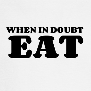 When in Doubt. EAT. - Men's Long Sleeve T-Shirt