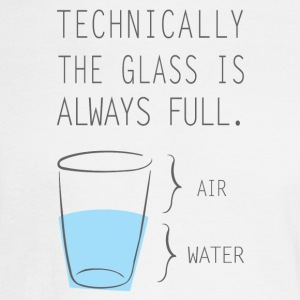 Technically The Glass Is Always Full - Men's Long Sleeve T-Shirt