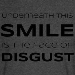 Underneath This Smile is the Face of Disgust - Men's Long Sleeve T-Shirt