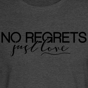 No Regrets. Just Love - Men's Long Sleeve T-Shirt