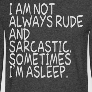 I am not always rude and Sarcastic - Men's Long Sleeve T-Shirt