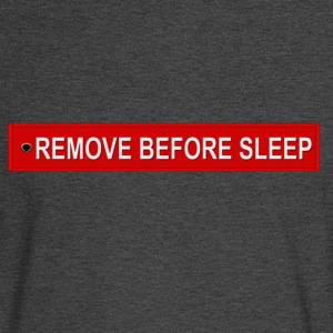 REMOVE BEFORE SLEEP - Men's Long Sleeve T-Shirt
