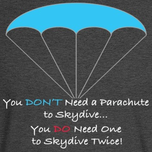 You Don't Need a Parachute to Skydive - Men's Long Sleeve T-Shirt