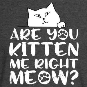 Are you kitten me right meow? - Men's Long Sleeve T-Shirt