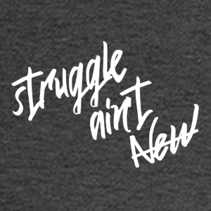 Struggle Ain't New - Men's Long Sleeve T-Shirt