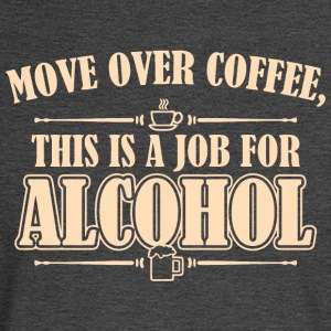 Move Over Coffee This Is A Job For Alcohol - Men's Long Sleeve T-Shirt