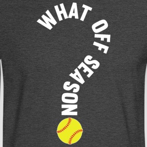 What Off Season Softball Player T Shirt - Men's Long Sleeve T-Shirt