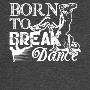 Born To Break Dance Shirt - Men's Long Sleeve T-Shirt