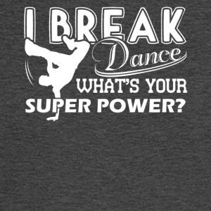 I Break Dance What's Your Super Power Shirt - Men's Long Sleeve T-Shirt