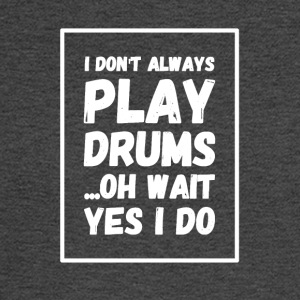 I don't always play drums oh wait yes I do - Men's Long Sleeve T-Shirt