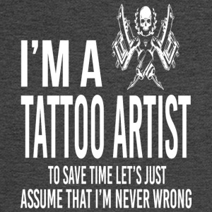 I'm A Tattoo Artist - I'm Never Wrong - Men's Long Sleeve T-Shirt