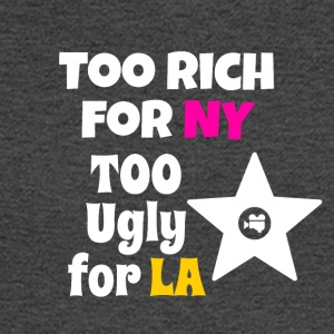Too rich for NY too ugly for LA - Men's Long Sleeve T-Shirt