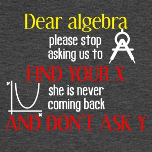 Dear algebra please stop asking us to find your X - Men's Long Sleeve T-Shirt