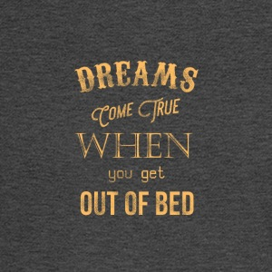 Dreams come true when you get out of bed - Men's Long Sleeve T-Shirt