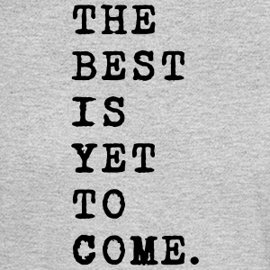 the best is yet to come - Men's Long Sleeve T-Shirt