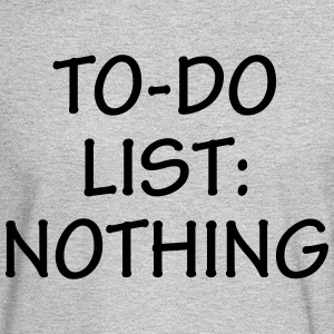 To-Do List: Nothing - Men's Long Sleeve T-Shirt