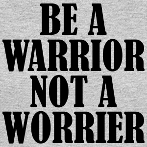 be a Warrior not a Worrier - Men's Long Sleeve T-Shirt