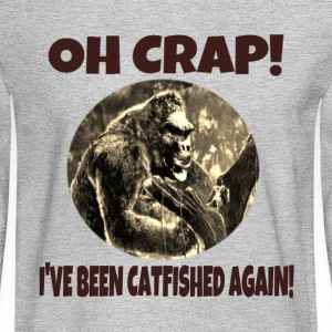 Oh Crap! I've Been Catfished Again! - Men's Long Sleeve T-Shirt