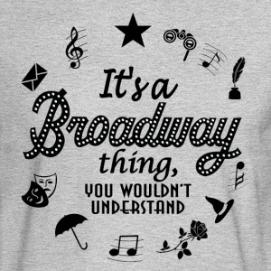 It's a Broadway thing - Men's Long Sleeve T-Shirt