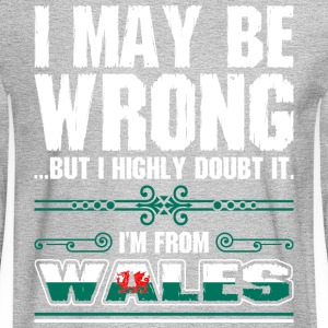 I May Be Wrong Im From Wales - Men's Long Sleeve T-Shirt
