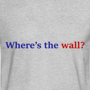 Where's The Wall? - Men's Long Sleeve T-Shirt