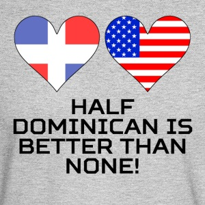 Half Dominican Is Better Than None - Men's Long Sleeve T-Shirt