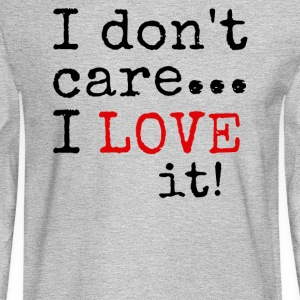 i don't care i love it t shirts - Men's Long Sleeve T-Shirt