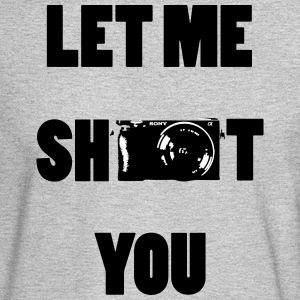 Let me shoot you - Men's Long Sleeve T-Shirt