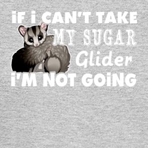 If I Can't Take My Sugar Glider I'm Not Going - Men's Long Sleeve T-Shirt