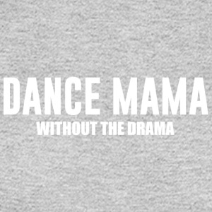 Dance Mama without the Drama Supportive Mom - Men's Long Sleeve T-Shirt