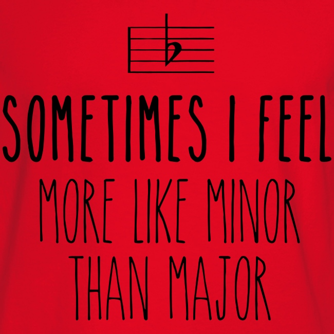 Sometimes I feel more like minor than major