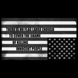 There is no flag large enough to cover the shame of killing innocent people