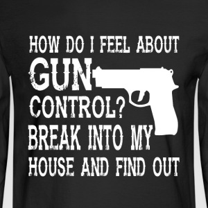 How Do I Feel About Gun Control T Shirt - Men's Long Sleeve T-Shirt