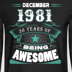 December 1981 - 36 years of being awesome - Men's Long Sleeve T-Shirt
