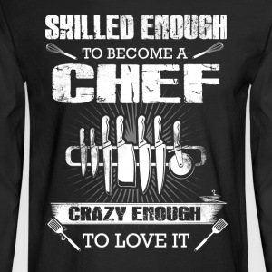 Skilled enough to become a Chef T-Shirts - Men's Long Sleeve T-Shirt